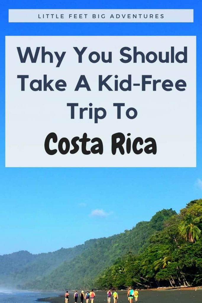 Why taking a kid-free trip to costa rica is the perfect destination for parents.