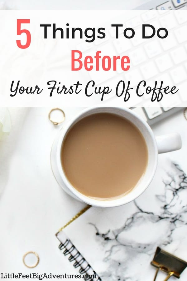 Use these five suggestions to get your day started off right. These are the 5 things you should be doing before your first cup of coffee. #inspirational #motivational